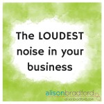Post image for The loudest noise in your business