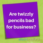Post image for Are twizzly pencils bad for business?