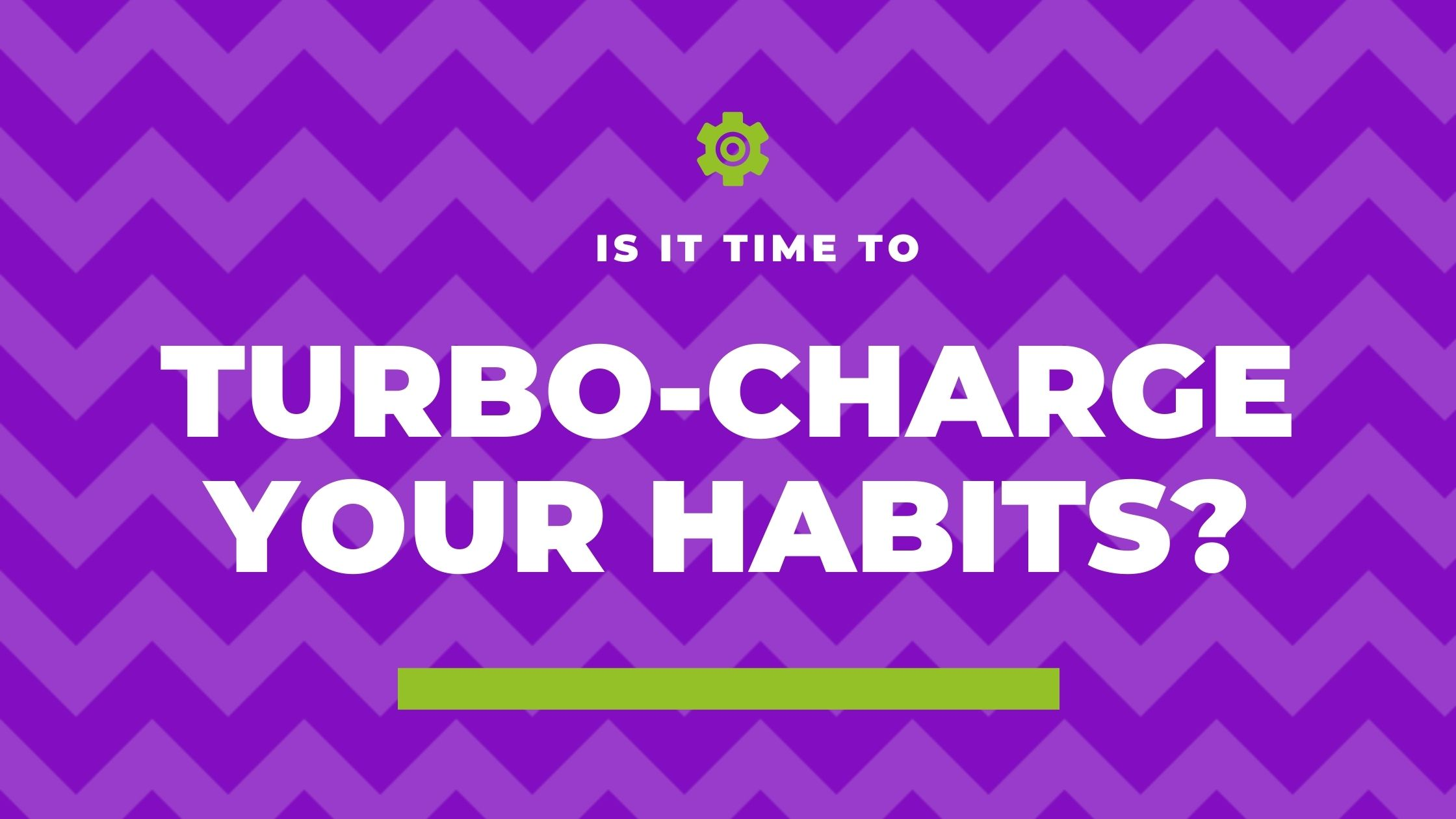 Turbo charge your business habits blog header