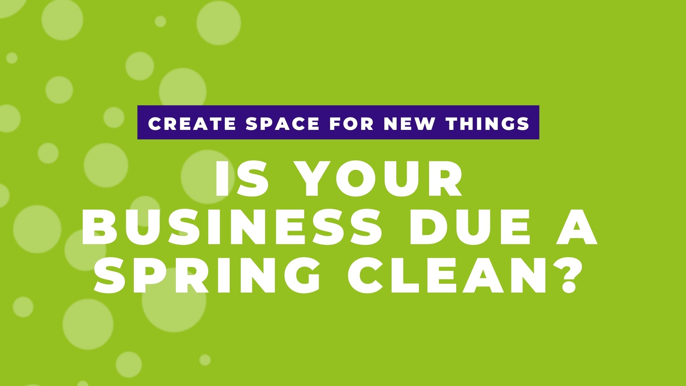 Is your business due a Spring clean?