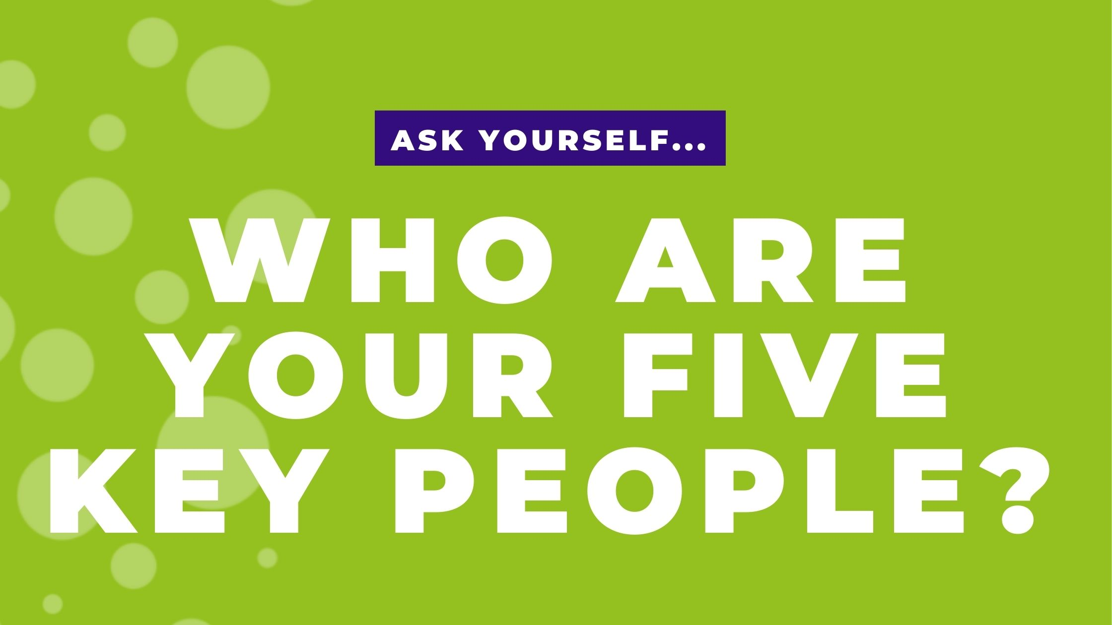 Identify the five key people supporting your business