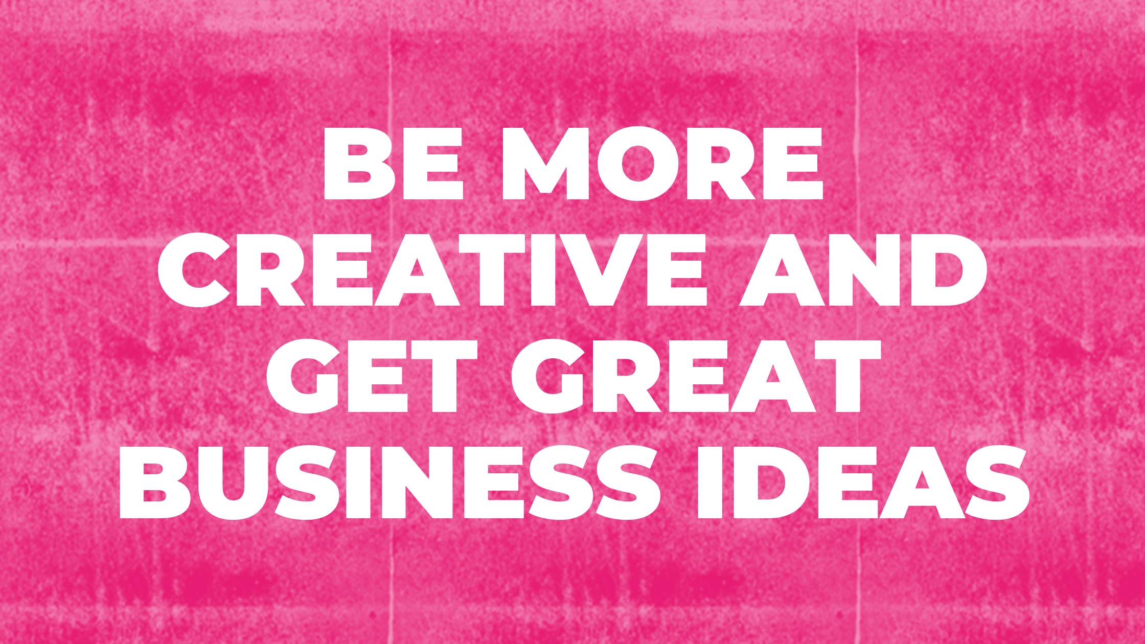Get ideas to generate business ideas