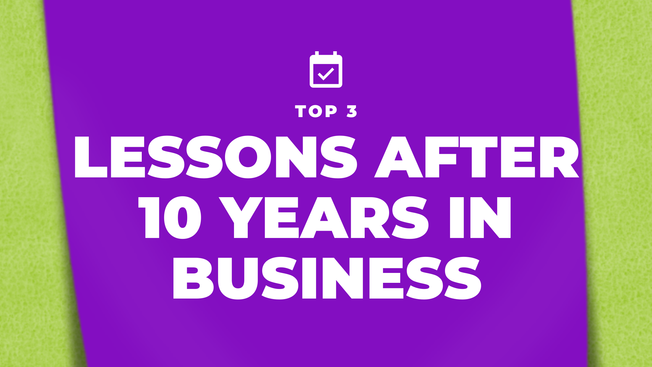 Top three lessons learnt in business after 10 years